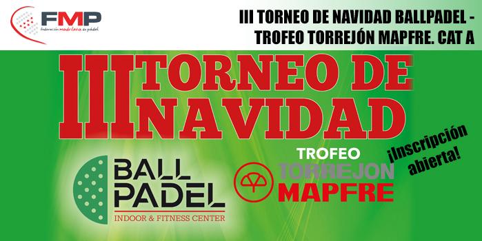 III TORNEO DE NAVIDAD BALLPADEL - TROFEO TORREJÓN MAPFRE. CAT A