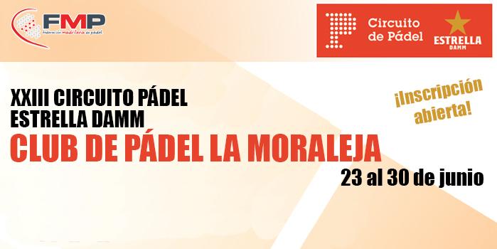 XXIII CIRCUITO DE PÁDEL ESTRELLA DAMM. CLUB DE PÁDEL LA MORALEJA CAT. A+
