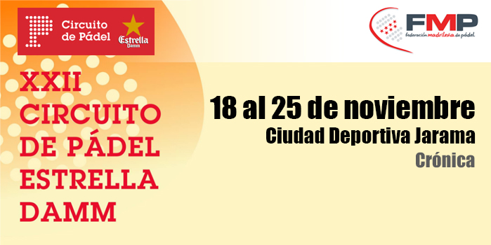 XXII CIRCUITO DE PÁDEL ESTRELLA DAMM. CIUDAD DEPORTIVA JARAMA. CAT A +