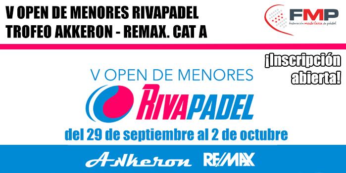 V OPEN DE MENORES RIVAPADEL TROFEO AKKERON - REMAX. CAT A