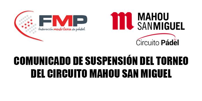 COMUNICADO DE SUSPENSIÓN DEL TORNEO DEL CIRCUITO MAHOU SAN MIGUEL