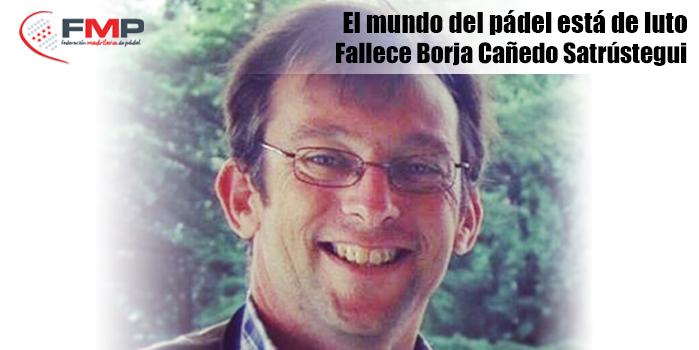 El mundo del pádel está de luto. Fallece Borja Cañedo
