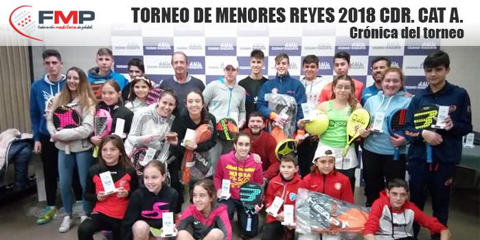 TORNEO DE MENORES REYES 2018 CIUDAD DE LA RAQUETA. CAT A